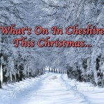 what's on in cheshire for christmas