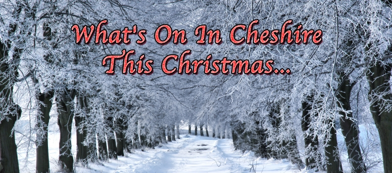 What's On In Cheshire For Christmas…